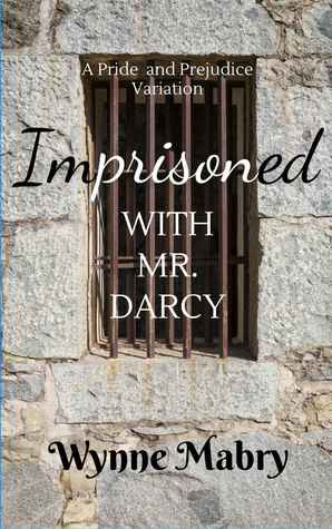 Imprisoned with Mr. Darcy by Wynne Mabry