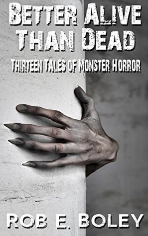 Better Alive Than Dead: Thirteen Tales of Monster Horror