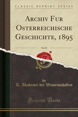 Archiv Für Österreichische Geschichte, 1895, Vol. 81