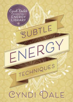 Subtle Energy Techniques by Cyndi Dale