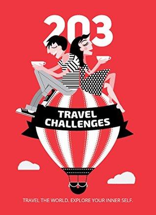 203 Travel Challenges: Travel the World. Explore Your Inner Self - por Maria  Angelova