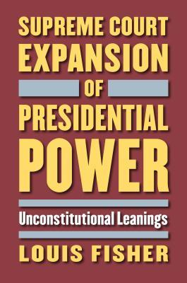 Supreme Court Expansion of Presidential Power: Unconstitutional Leanings