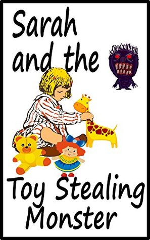 Sarah and the Toy Stealing Monster