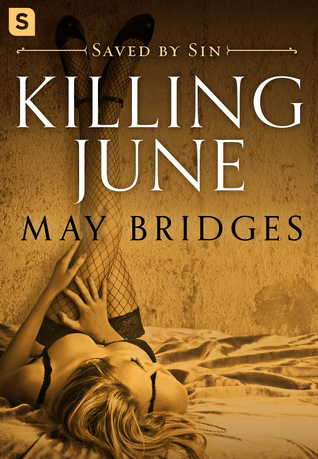 Fresh Fridays: Killing June (Saved by Sin #1) by May B Bridges