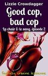 Good cop, bad cop: Fantasy urbaine lesbienne (La chair & le sang t. 2)