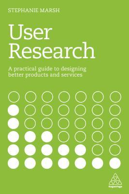 user-research-a-practical-guide-to-designing-better-products-and-services