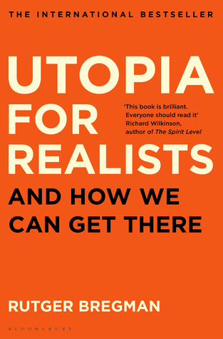utopia-for-realists-why-making-the-world-a-better-place-isn-t-a-fantasy-and-how-we-can-do-it