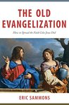 The Old Evangelization : - How to Spread the Faith Like Jesus Did