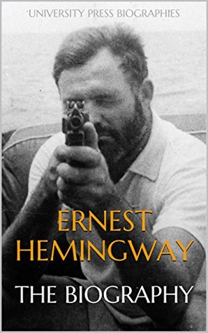 Ernest Hemingway: The Biography