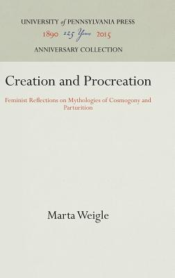 Creation and Procreation: Feminist Reflections on Mythologies of Cosmogony and Parturition