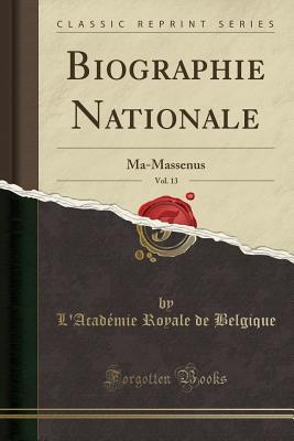 Biographie Nationale, Vol. 13: Ma-Massenus