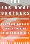 The Far Away Brothers: Two Young Migrants and the Making of an American Life