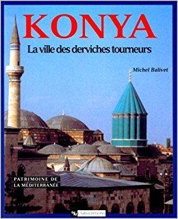 KONYA: La Ville des Derviches Tourneurs par Michel Balivet