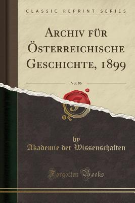Archiv Fur Osterreichische Geschichte, 1899, Vol. 86