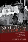 Not Free, Not for All: Public Libraries in the Age of Jim Crow (Studies in Print Culture and the History of the Book)