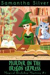 Murder on the Oregon Express (Magical Bookshop Mystery, #2)