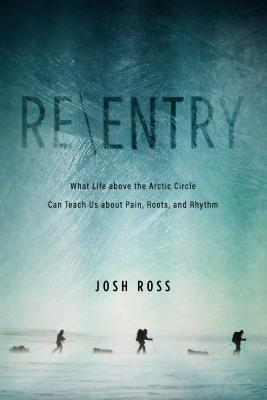Re-Entry: What Life Above the Arctic Circle Can Teach Us about Pain, Roots, and Rhythm