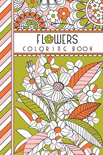 "Flowers: 4"" x 6"" Pocket Coloring Book Featuring 75 Floral Designs For Coloring (Jenean Morrison Adult Coloring Books)"