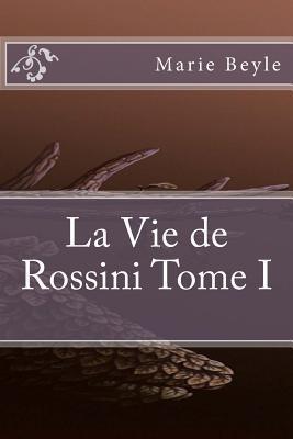 La Vie de Rossini Tome I