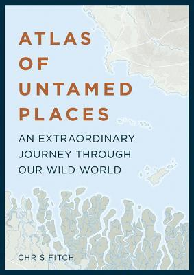 Untamed: An Atlas of Wild Places