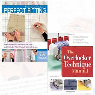 The Complete Photo Guide to Perfect Fitting and The Overlocker Technique Manual 2 Books Bundle Collection - The Complete Guide to Serging and Decorative Stitching