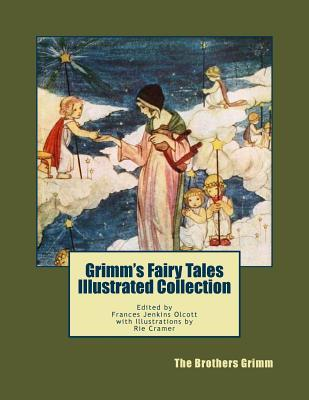 Grimm's Fairy Tales Illustrated Collection: Edited by Frances Jenkins Olcott with Illustrations by Rie Cramer
