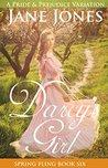 Darcy's Girl: A Pride and Prejudice Variation (Spring Fling Book 6)
