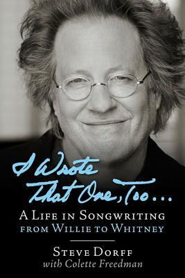 I Wrote That One, Too ...: A Life in Songwriting from Willie to Whitney