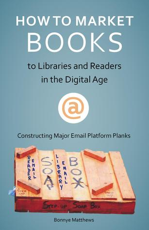 How to Market Books to Libraries and Readers in the Digital A... by Bonnye Matthews