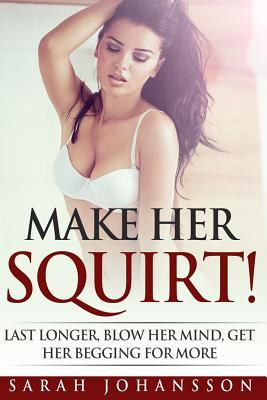 Make Her Squirt!: Karma Sutra Sex Orgasmic Sex Tips on Every Page