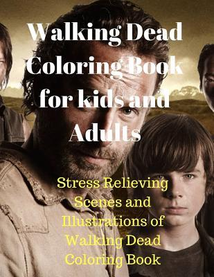 Walking Dead Coloring Book for Kids and Adults: Stress Relieving Scenes and Illustrations of Walking Dead Coloring Book