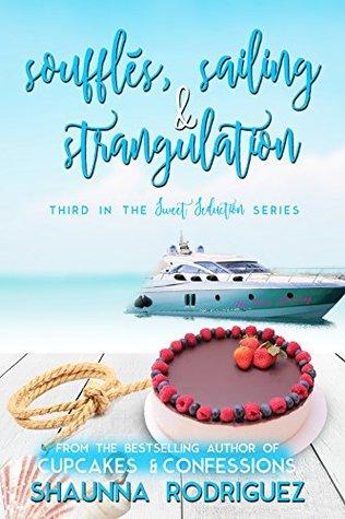 Soufflés, Sailing & Strangulation (Sweet Seduction Mystery #3)