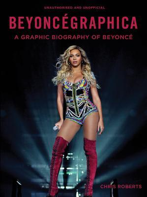 Beyoncégraphica: A Graphic Biography of Beyoncé