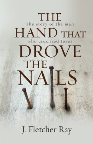 The Hand That Drove the Nails (eBook): The story of the man who crucified Jesus