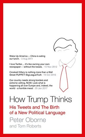 How Trump Thinks: His Tweets and the Birth of a New Political Language