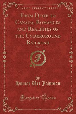 From Dixie to Canada, Romances and Realities of the Underground Railroad, Vol. 1
