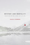 Mystery and Mortality: Essays on the Sad, Short Gift of Life