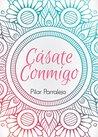Cásate conmigo by Pilar Parralejo