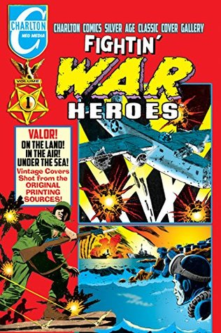 Fightin' War Heroes Volume One: Charlton Comics Silver Age Cover Gallery