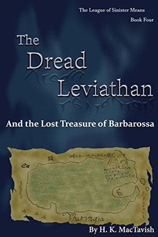 The Dread Leviathan and the Lost Treasure of Barbarossa (The League of Sinister Means Book 4)