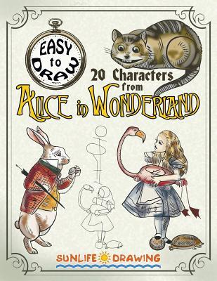Easy to Draw 20 Characters from Alice in Wonderland: Draw & Color 20 Cartoon Characters
