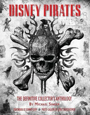 Disney Pirates: The Definitive Collector's Anthology: Ninety years of pirates in Disney feature films, television shows, and parks.