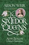 Anne Boleyn: A King's Obsession (Six Tudor Queens, #2)