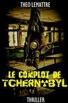 Le complot de Tchernobyl by Théo Lemattre