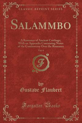 Salammbo, Vol. 4: A Romance of Ancient Carthage; With an Appendix Containing Notes of the Controversy Over the Romance
