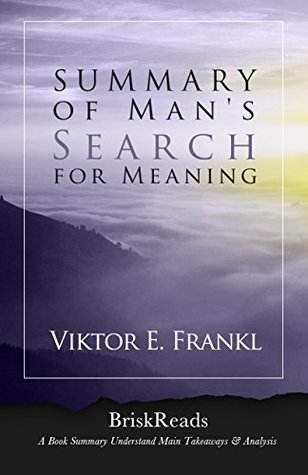 Summary: Man's Search For Meaning: Understand MainTakeaways & Analysis, Man's Search For Meaning, Viktor E. Frankl