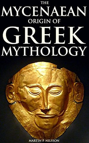 The Mycenaean Origin of Greek Mythology (The Archeology study of Bronze Age Era for civilization in mainland Greece) - Annotated BRIEF HISTORY OF GREEK AND ROMAN LITERATURE
