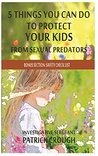 Five Things You Can Do to Protect Your Kids from Sexual Predators