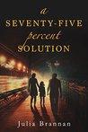 A SEVENTY-FIVE percent SOLUTION