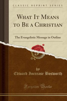 What It Means to Be a Christian: The Evangelistic Message in Outline
